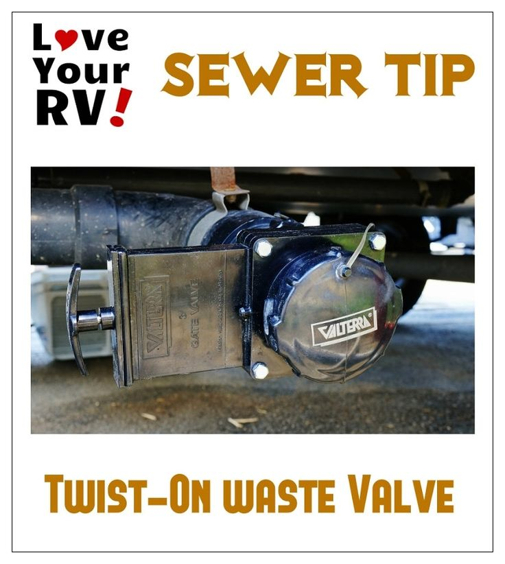 Love Your RV! tip - Get a Twist On Waste Valve for the RV - http://www.loveyourrv.com/ #RVtips