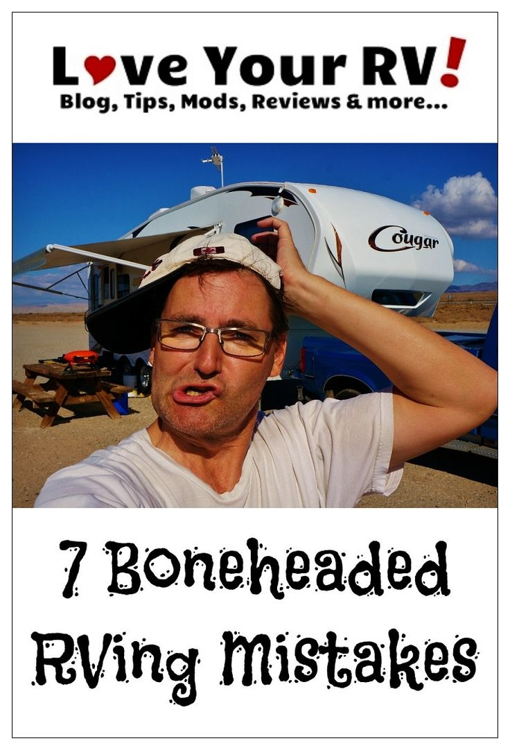 Seven Boneheaded RVing Mistakes Made -- Found on the Love Your RV! blog https://www.loveyourrv.com/ #RVing #RVtips