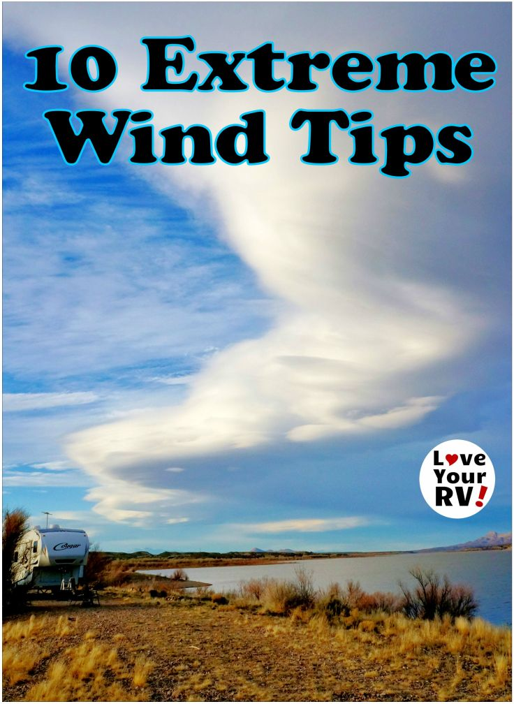 Ten Tips for Fifth Wheel Trailer Camping in Extreme Wind by the Love Your RV blog - https://www.loveyourrv.com/10-tips-fifth-wheel-camping-extreme-winds/